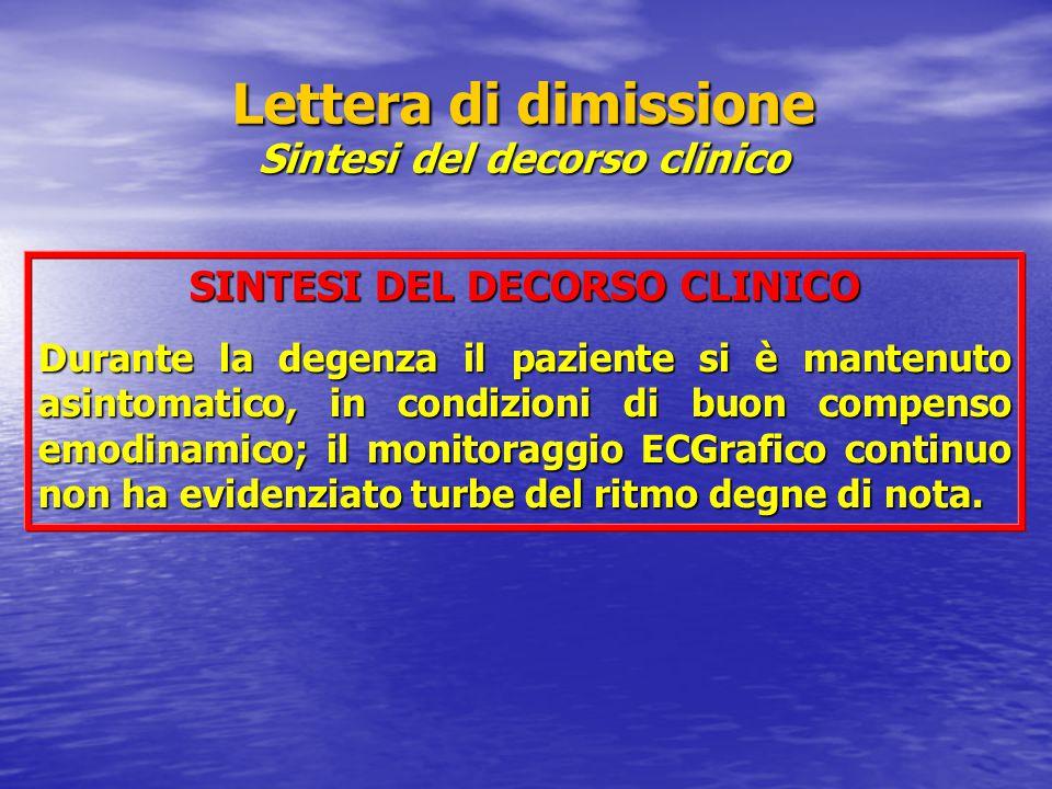 Lettera di dimissione Sintesi del decorso clinico SINTESI DEL DECORSO CLINICO Durante la degenza il paziente si è mantenuto asintomatico, in condizion