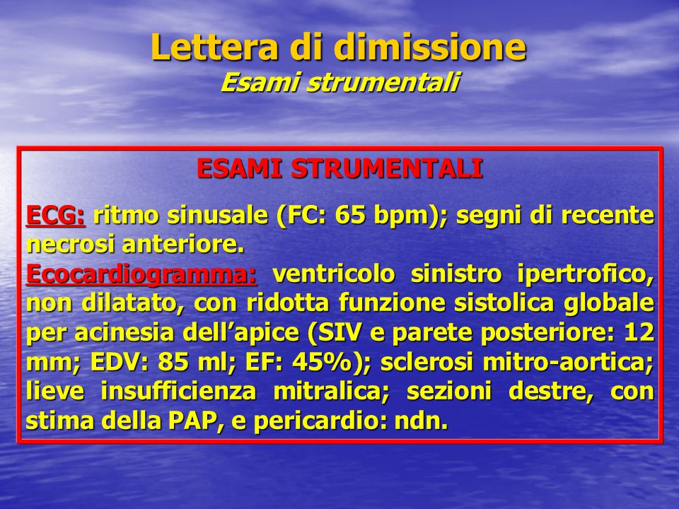 Lettera di dimissione Esami strumentali ESAMI STRUMENTALI ECG: ritmo sinusale (FC: 65 bpm); segni di recente necrosi anteriore. Ecocardiogramma: ventr