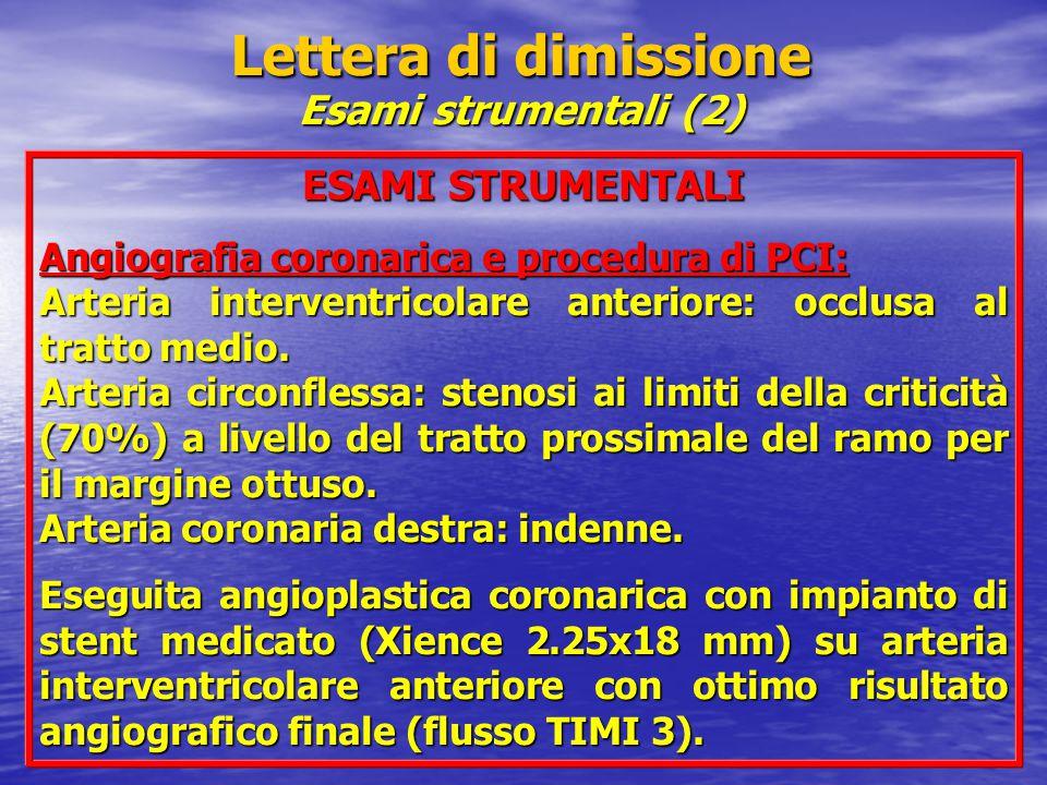 Lettera di dimissione Esami strumentali (2) ESAMI STRUMENTALI Angiografia coronarica e procedura di PCI: Arteria interventricolare anteriore: occlusa al tratto medio.