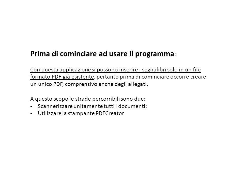 Prima di cominciare ad usare il programma : Con questa applicazione si possono inserire i segnalibri solo in un file formato PDF già esistente, pertanto prima di cominciare occorre creare un unico PDF, comprensivo anche degli allegati.