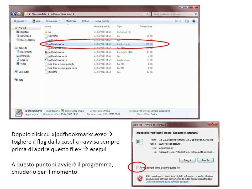 Doppio click su «jpdfbookmarks.exe»  togliere il flag dalla casella «avvisa sempre prima di aprire questo file»  esegui A questo punto si avvierà il programma, chiuderlo per il momento.