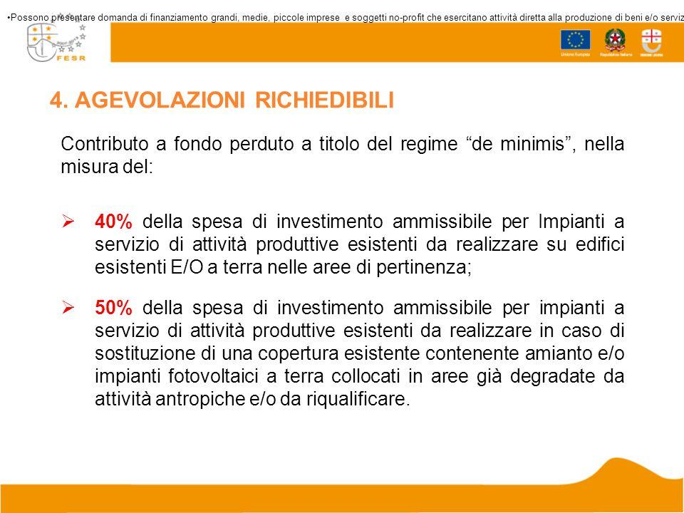 """4. AGEVOLAZIONI RICHIEDIBILI Contributo a fondo perduto a titolo del regime """"de minimis"""", nella misura del:  40% della spesa di investimento ammissib"""