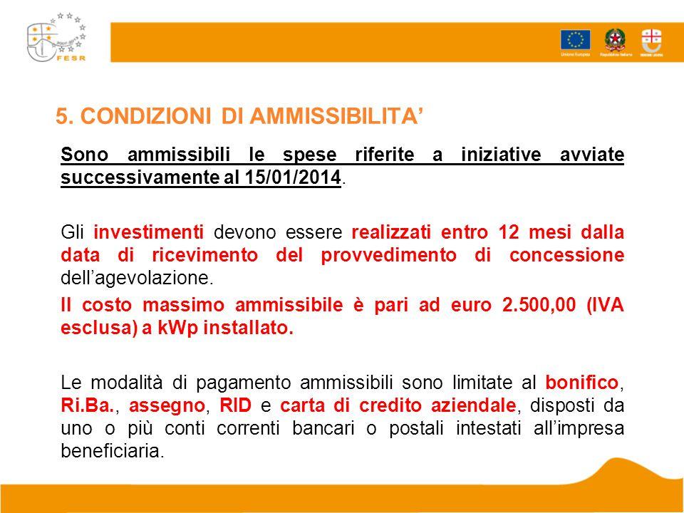 5. CONDIZIONI DI AMMISSIBILITA' Sono ammissibili le spese riferite a iniziative avviate successivamente al 15/01/2014. Gli investimenti devono essere