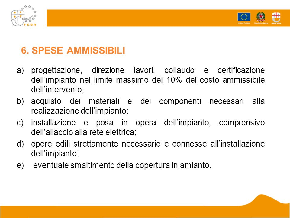 6. SPESE AMMISSIBILI a)progettazione, direzione lavori, collaudo e certificazione dell'impianto nel limite massimo del 10% del costo ammissibile dell'