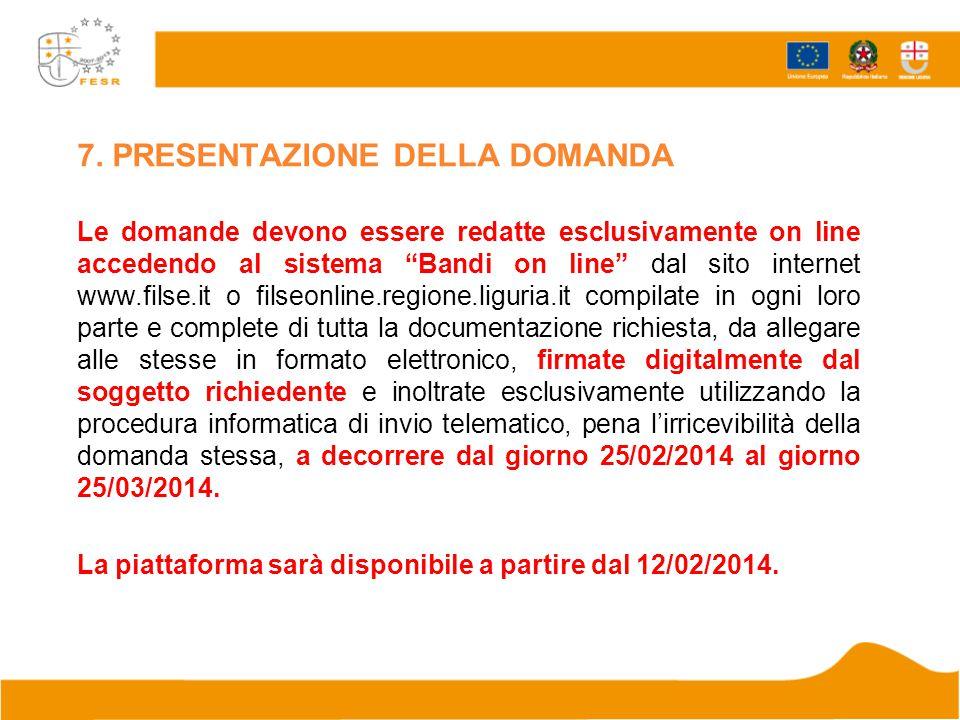 """7. PRESENTAZIONE DELLA DOMANDA Le domande devono essere redatte esclusivamente on line accedendo al sistema """"Bandi on line"""" dal sito internet www.fils"""
