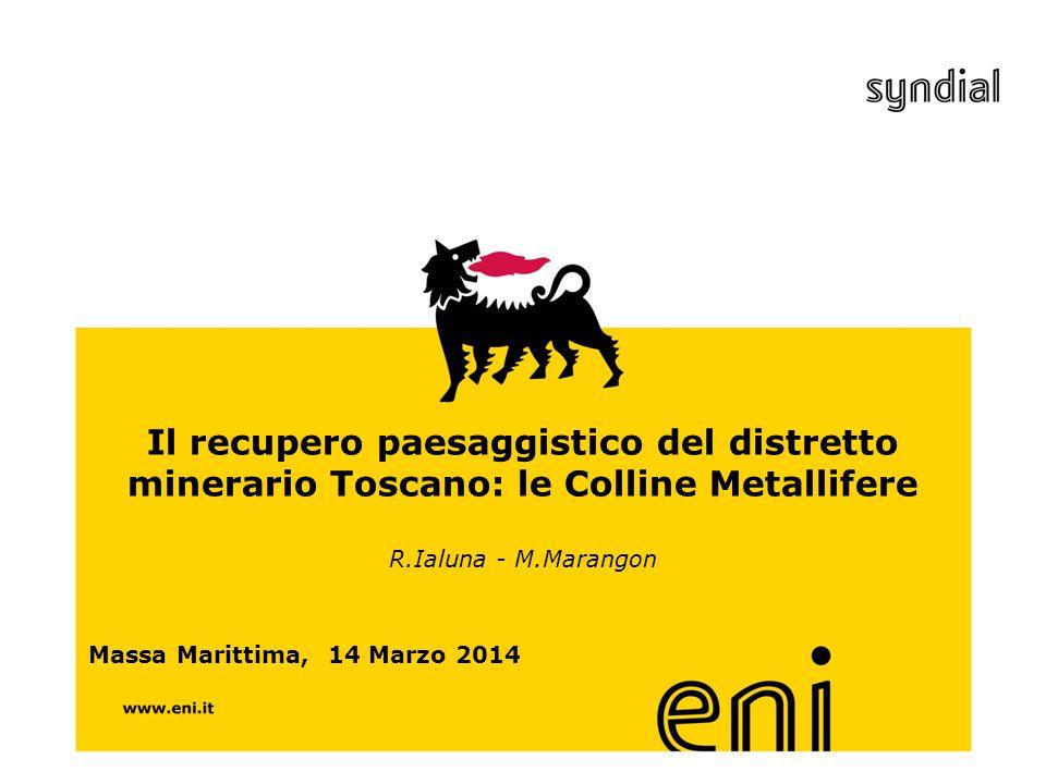 eni.com Il recupero paesaggistico del distretto minerario Toscano: le Colline Metallifere R.Ialuna - M.Marangon Massa Marittima, 14 Marzo 2014