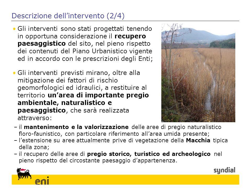 Descrizione dell'intervento (2/4) Gli interventi sono stati progettati tenendo in opportuna considerazione il recupero paesaggistico del sito, nel pie