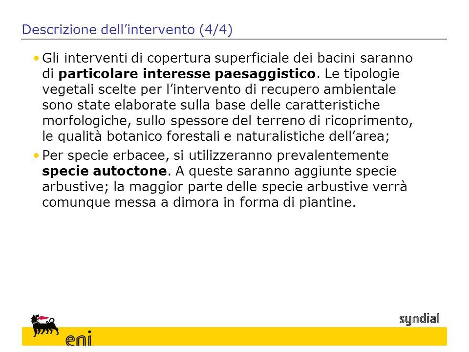 Descrizione dell'intervento (4/4) Gli interventi di copertura superficiale dei bacini saranno di particolare interesse paesaggistico. Le tipologie veg