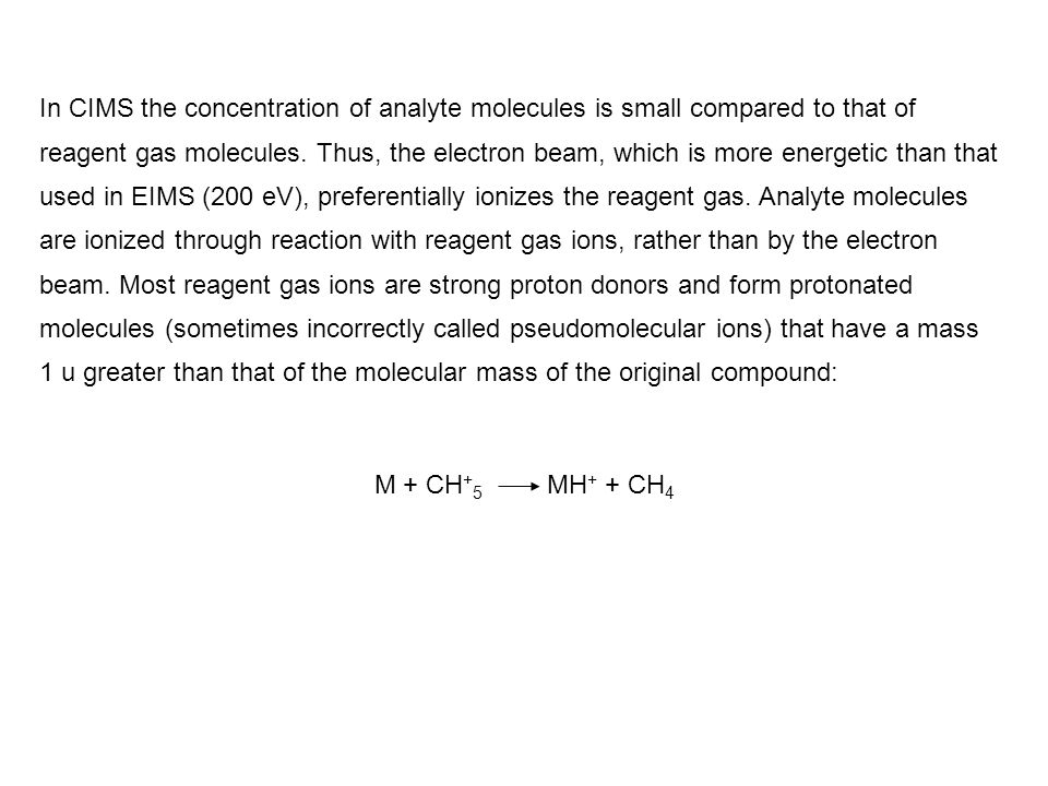 In CIMS the concentration of analyte molecules is small compared to that of reagent gas molecules. Thus, the electron beam, which is more energetic th
