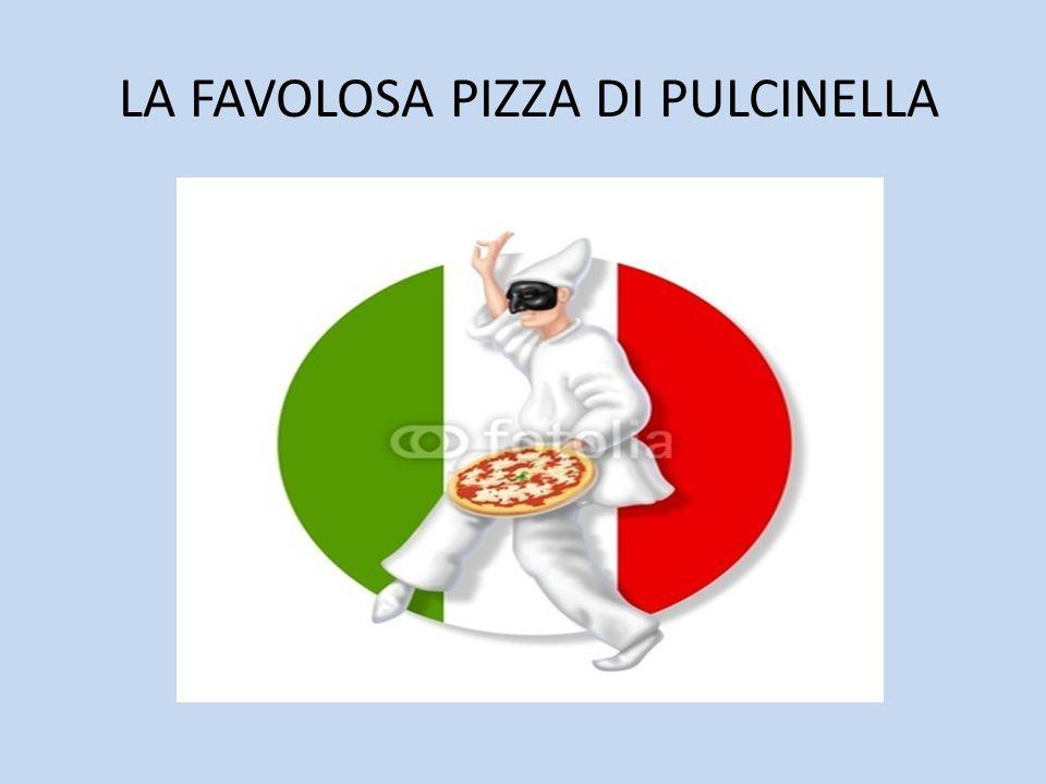 LA FAVOLOSA PIZZA DI PULCINELLA