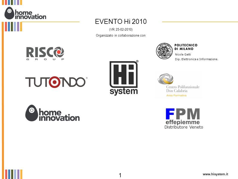 www.hisystem.it 1 EVENTO Hi 2010 (VR 25-02-2010) Organizzato in collaborazione con Nicola Gatti Dip. Elettronica e Informazione. Distributore Veneto