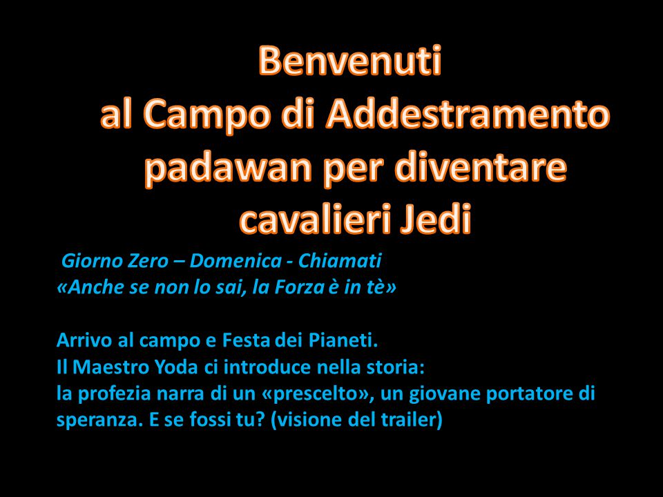 Giorno Zero – Domenica - Chiamati «Anche se non lo sai, la Forza è in tè» Arrivo al campo e Festa dei Pianeti.