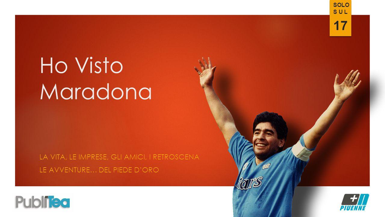 Ho Visto Maradona LA VITA, LE IMPRESE, GLI AMICI, I RETROSCENA LE AVVENTURE… DEL PIEDE D'ORO SOLO S U L 17