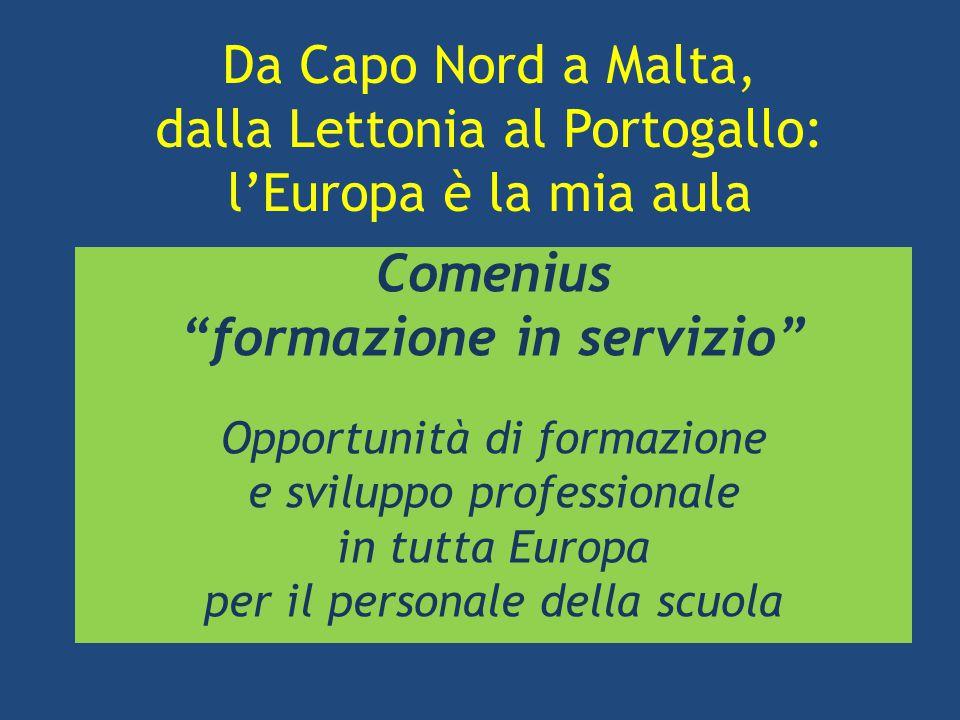"""Da Capo Nord a Malta, dalla Lettonia al Portogallo: l'Europa è la mia aula Comenius """"formazione in servizio"""" Opportunità di formazione e sviluppo prof"""