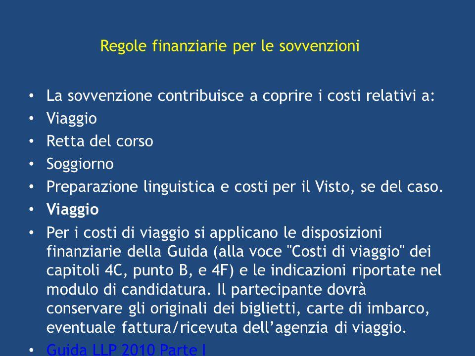La sovvenzione contribuisce a coprire i costi relativi a: Viaggio Retta del corso Soggiorno Preparazione linguistica e costi per il Visto, se del caso