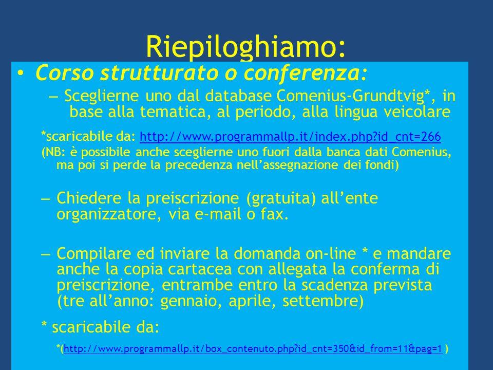 Riepiloghiamo: Corso strutturato o conferenza: – Sceglierne uno dal database Comenius-Grundtvig*, in base alla tematica, al periodo, alla lingua veico