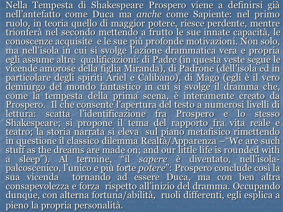 Nella Tempesta di Shakespeare Prospero viene a definirsi già nell'antefatto come Duca ma anche come Sapiente: nel primo ruolo, in teoria quello di mag
