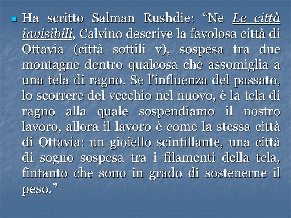 """Ha scritto Salman Rushdie: """"Ne Le città invisibili, Calvino descrive la favolosa città di Ottavia (città sottili v), sospesa tra due montagne dentro q"""