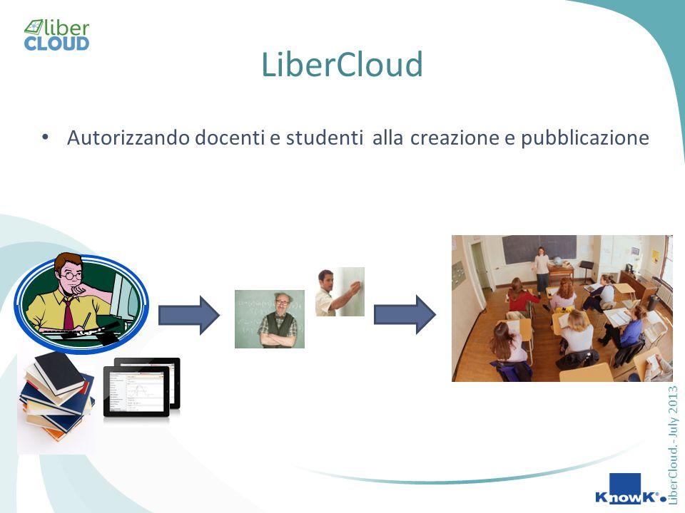 LiberCloud.- July 2013 LiberCloud Autorizzando docenti e studenti alla creazione e pubblicazione