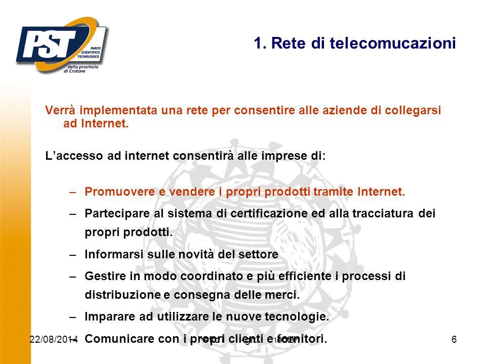 22/08/2014Progetto ICT Agroalimentare6 1. Rete di telecomucazioni Verrà implementata una rete per consentire alle aziende di collegarsi ad Internet. L