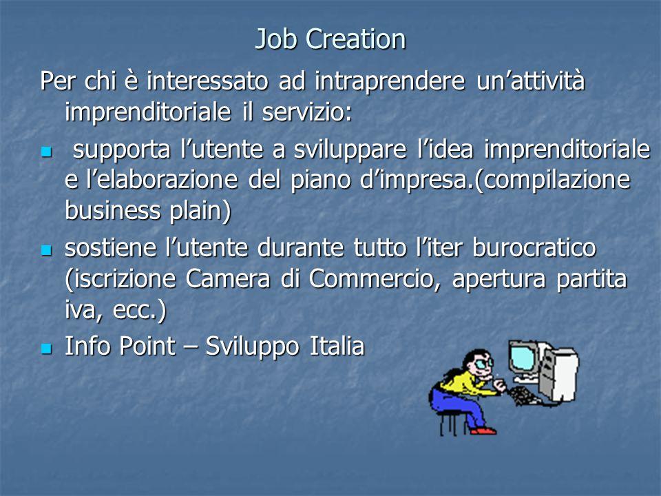 Job Creation Per chi è interessato ad intraprendere un'attività imprenditoriale il servizio: supporta l'utente a sviluppare l'idea imprenditoriale e l