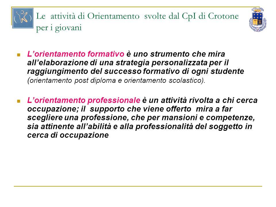 Le attività di Orientamento svolte dal CpI di Crotone per i giovani L'orientamento formativo è uno strumento che mira all'elaborazione di una strategi