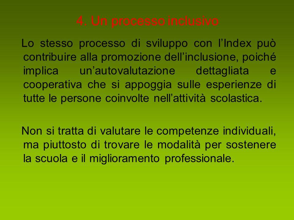 4. Un processo inclusivo Lo stesso processo di sviluppo con l'Index può contribuire alla promozione dell'inclusione, poiché implica un'autovalutazione