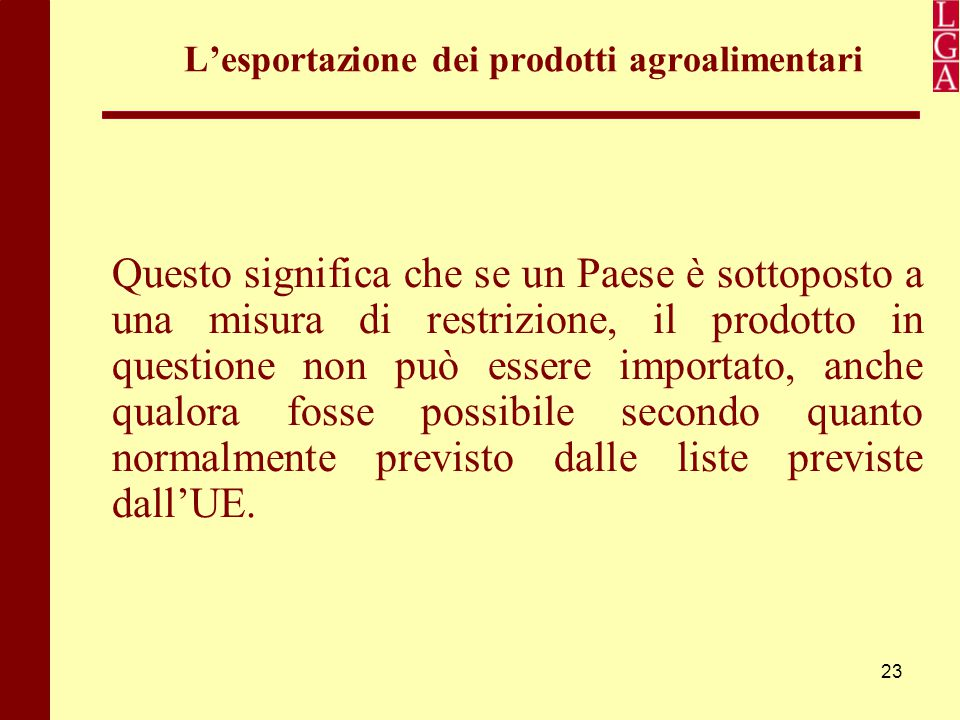 23 L'esportazione dei prodotti agroalimentari Questo significa che se un Paese è sottoposto a una misura di restrizione, il prodotto in questione non