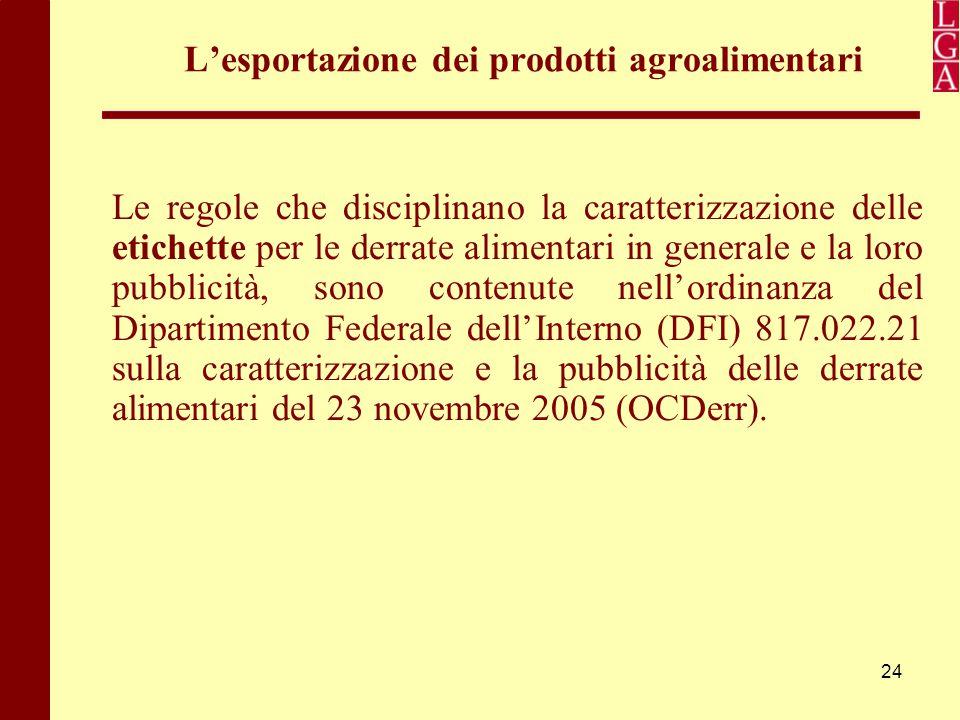 24 L'esportazione dei prodotti agroalimentari Le regole che disciplinano la caratterizzazione delle etichette per le derrate alimentari in generale e