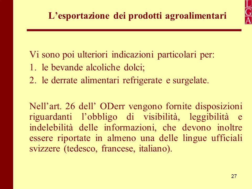 27 L'esportazione dei prodotti agroalimentari Vi sono poi ulteriori indicazioni particolari per: 1. le bevande alcoliche dolci; 2. le derrate alimenta