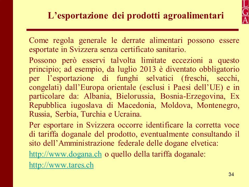 34 L'esportazione dei prodotti agroalimentari Come regola generale le derrate alimentari possono essere esportate in Svizzera senza certificato sanita