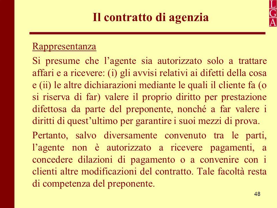 48 Il contratto di agenzia Rappresentanza Si presume che l'agente sia autorizzato solo a trattare affari e a ricevere: (i) gli avvisi relativi ai dife
