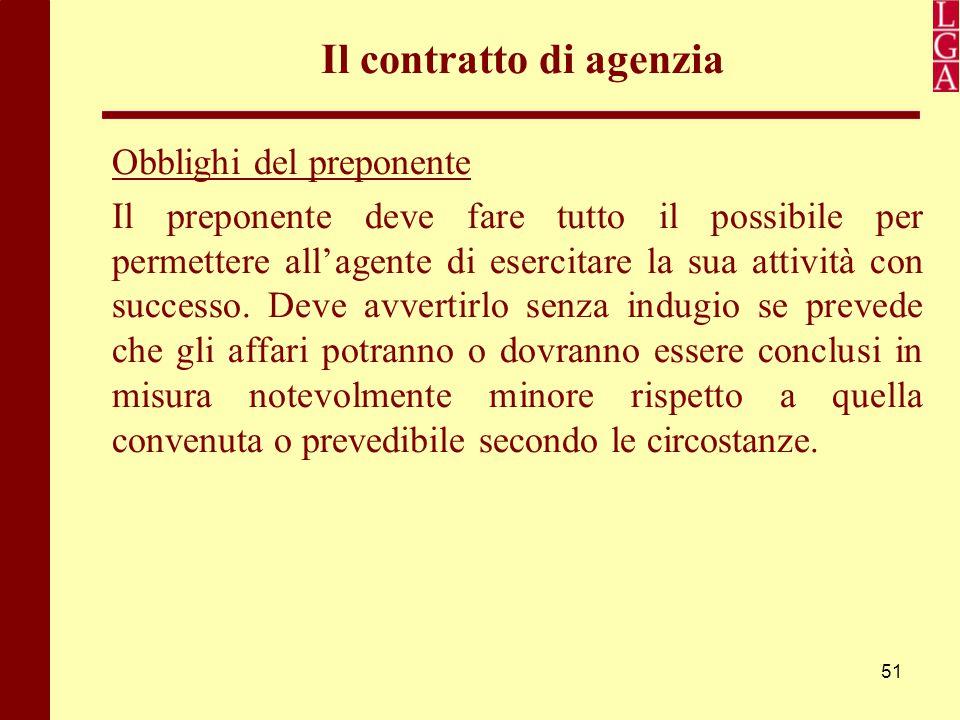 51 Il contratto di agenzia Obblighi del preponente Il preponente deve fare tutto il possibile per permettere all'agente di esercitare la sua attività