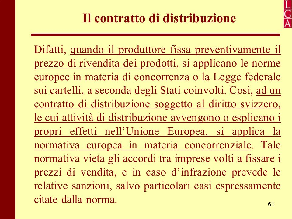61 Il contratto di distribuzione Difatti, quando il produttore fissa preventivamente il prezzo di rivendita dei prodotti, si applicano le norme europe