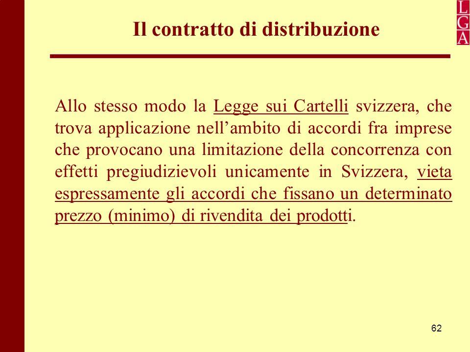 62 Il contratto di distribuzione Allo stesso modo la Legge sui Cartelli svizzera, che trova applicazione nell'ambito di accordi fra imprese che provoc