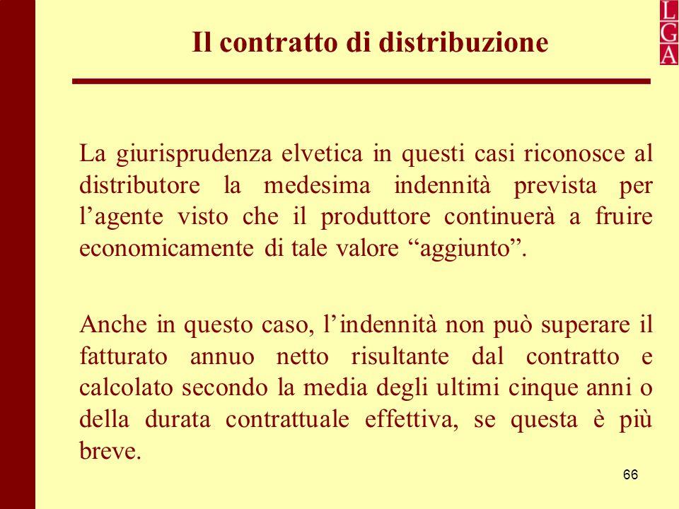 66 Il contratto di distribuzione La giurisprudenza elvetica in questi casi riconosce al distributore la medesima indennità prevista per l'agente visto