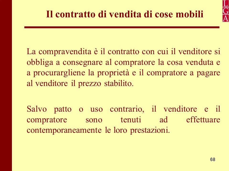 68 Il contratto di vendita di cose mobili La compravendita è il contratto con cui il venditore si obbliga a consegnare al compratore la cosa venduta e