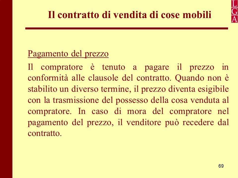 69 Il contratto di vendita di cose mobili Pagamento del prezzo Il compratore è tenuto a pagare il prezzo in conformità alle clausole del contratto. Qu