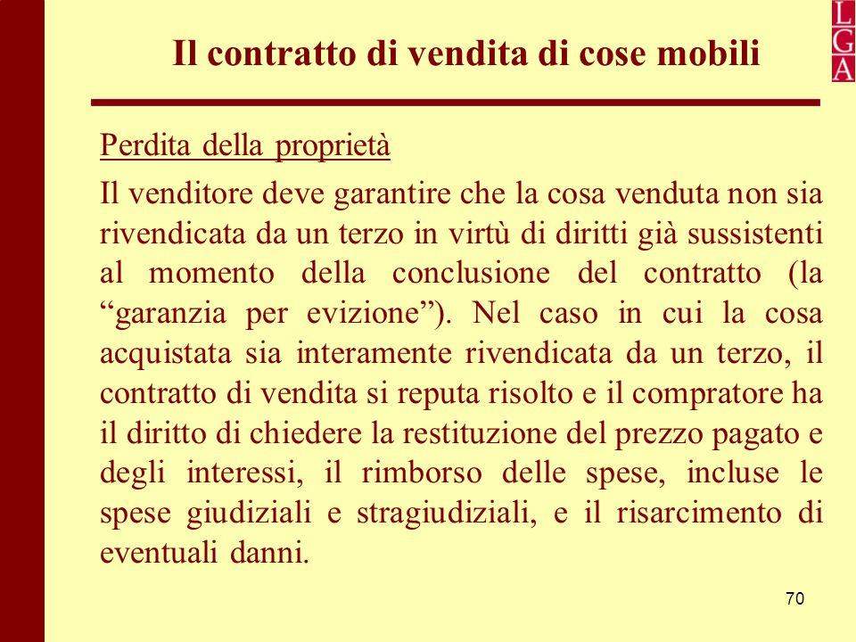 70 Il contratto di vendita di cose mobili Perdita della proprietà Il venditore deve garantire che la cosa venduta non sia rivendicata da un terzo in v