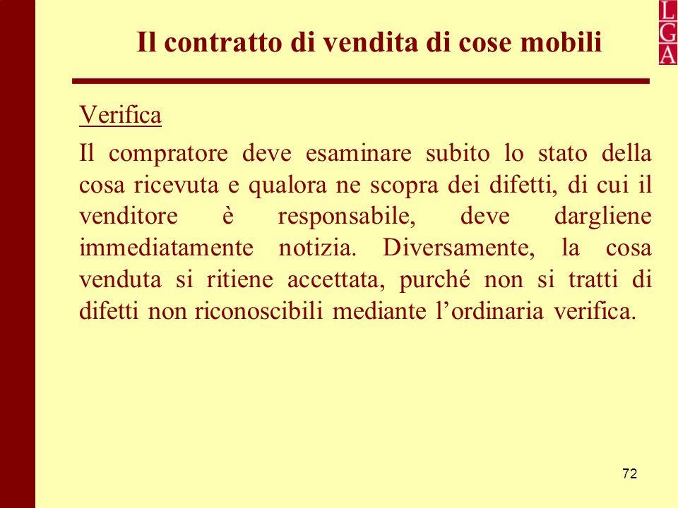 72 Il contratto di vendita di cose mobili Verifica Il compratore deve esaminare subito lo stato della cosa ricevuta e qualora ne scopra dei difetti, d