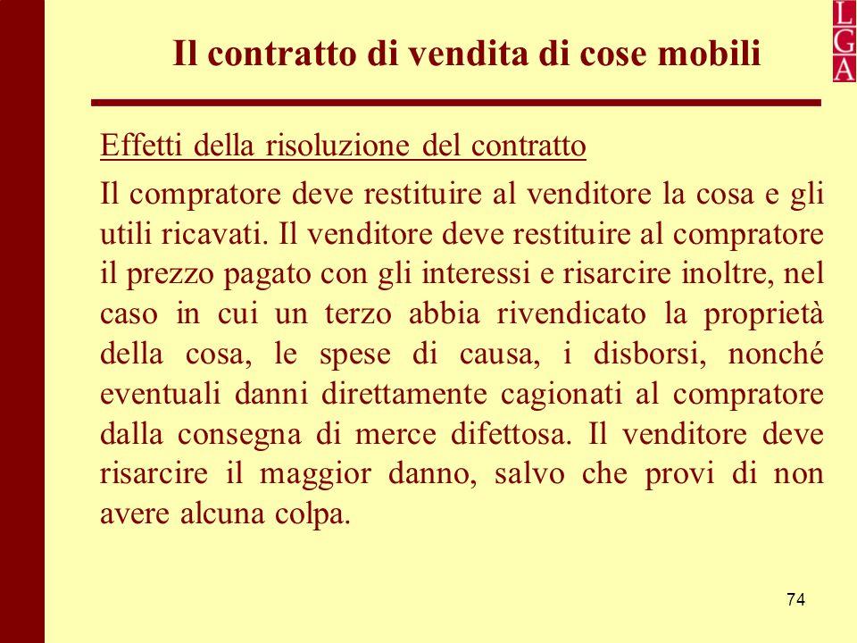 74 Il contratto di vendita di cose mobili Effetti della risoluzione del contratto Il compratore deve restituire al venditore la cosa e gli utili ricav