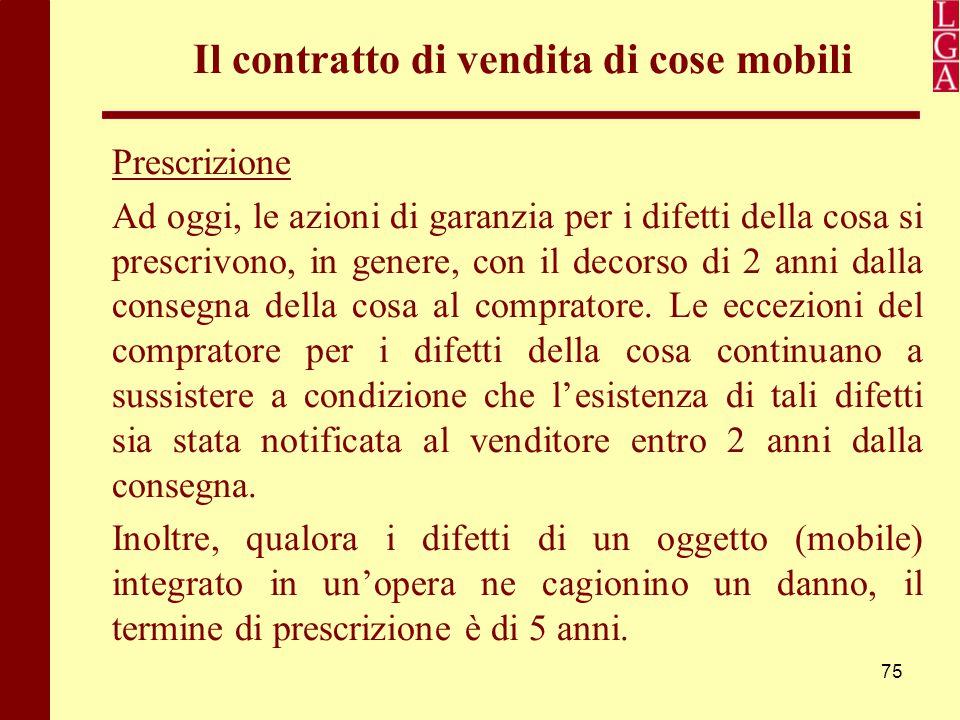 75 Il contratto di vendita di cose mobili Prescrizione Ad oggi, le azioni di garanzia per i difetti della cosa si prescrivono, in genere, con il decor