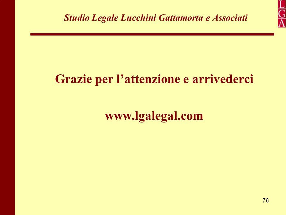 76 Studio Legale Lucchini Gattamorta e Associati Grazie per l'attenzione e arrivederci www.lgalegal.com