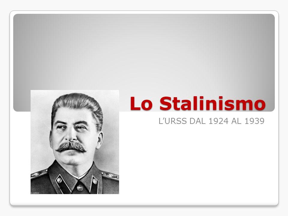 Lo Stalinismo L'URSS DAL 1924 AL 1939