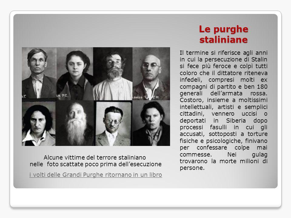 Le purghe staliniane Il termine si riferisce agli anni in cui la persecuzione di Stalin si fece più feroce e colpì tutti coloro che il dittatore riten
