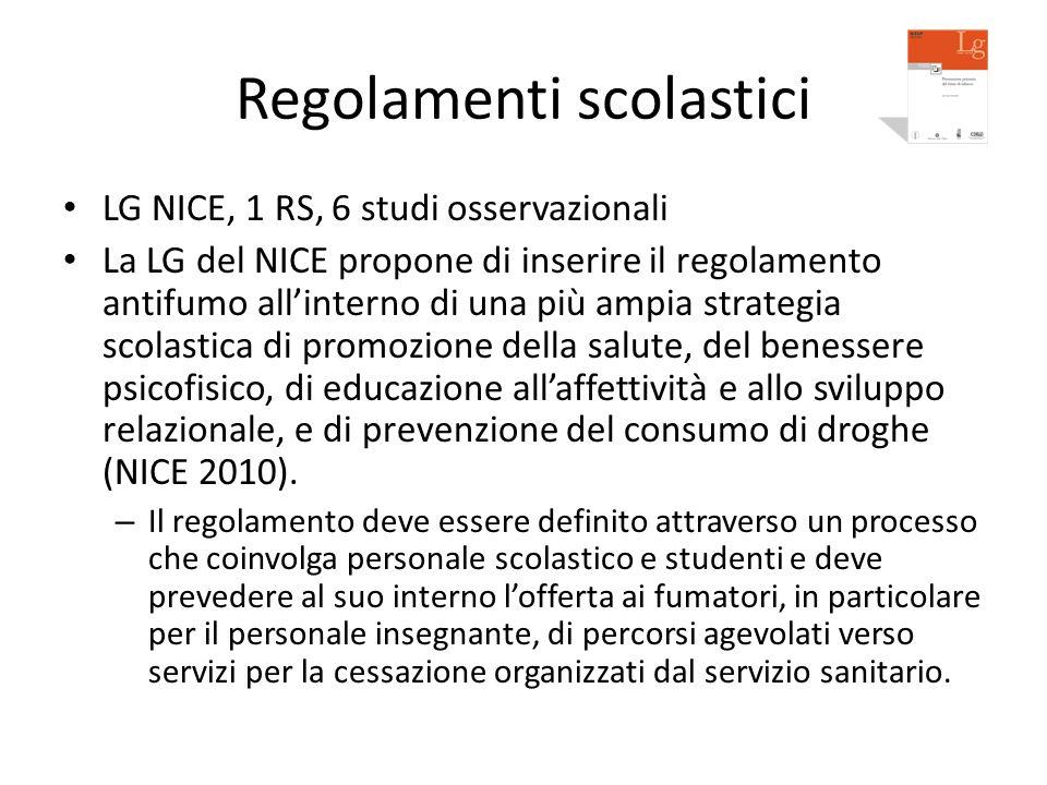 Regolamenti scolastici LG NICE, 1 RS, 6 studi osservazionali La LG del NICE propone di inserire il regolamento antifumo all'interno di una più ampia s