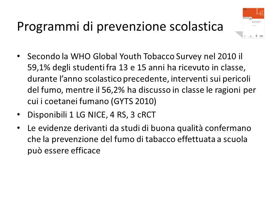 Programmi di prevenzione scolastica Secondo la WHO Global Youth Tobacco Survey nel 2010 il 59,1% degli studenti fra 13 e 15 anni ha ricevuto in classe