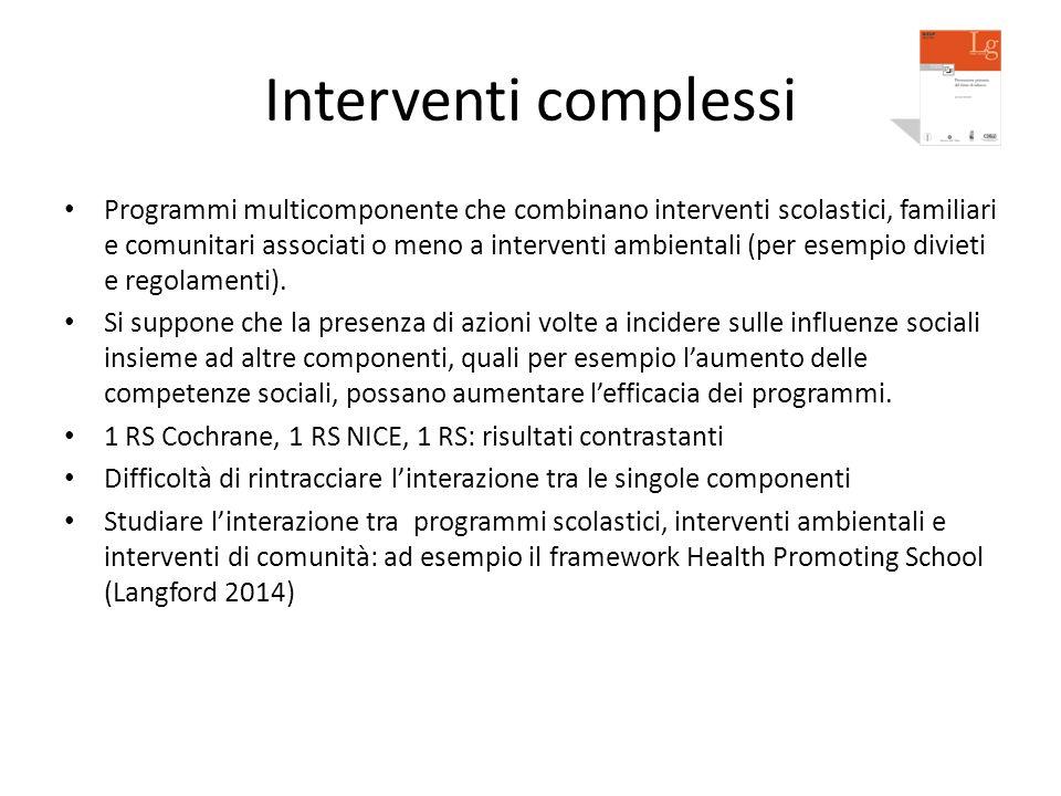 Interventi complessi Programmi multicomponente che combinano interventi scolastici, familiari e comunitari associati o meno a interventi ambientali (p