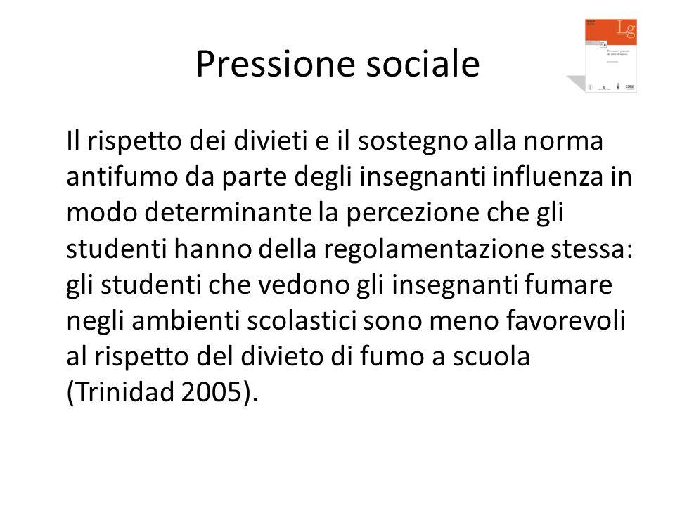 Pressione sociale Il rispetto dei divieti e il sostegno alla norma antifumo da parte degli insegnanti influenza in modo determinante la percezione che