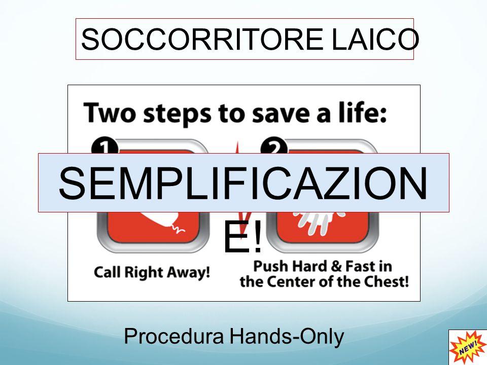 SOCCORRITORE LAICO 118 Procedura Hands-Only SEMPLIFICAZION E!